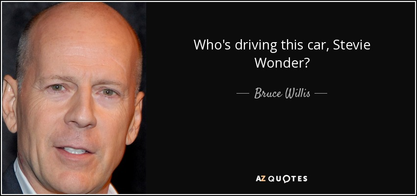 quote-who-s-driving-this-car-stevie-wonder-bruce-willis-61-96-83
